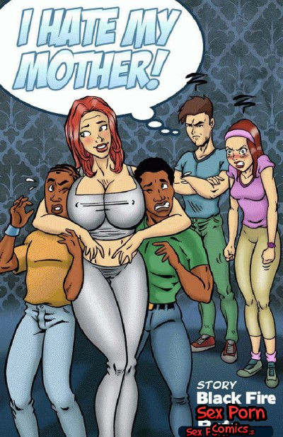 I hate Mom - Mom cheating daughter boyfriend - Interracial Porn Comic